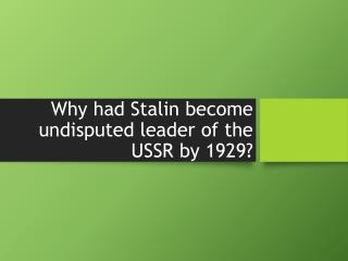 Why had Stalin become undisputed leader of the USSR by 1929?
