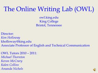 The Online Writing Lab (OWL) o wl.king King College Bristol, Tennessee Director: