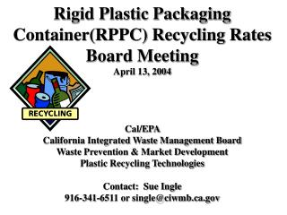 Rigid Plastic Packaging ContainerRPPC Recycling Rates Board Meeting April 13, 2004      Cal