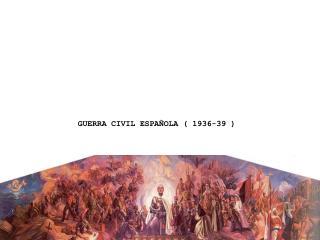 GUERRA CIVIL ESPA�OLA ( 1936-39 )