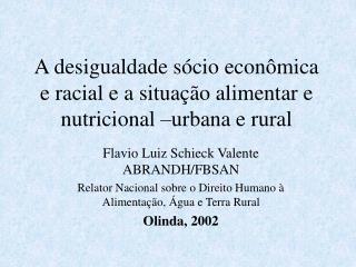 A desigualdade sócio econômica e racial e a situação alimentar e nutricional –urbana e rural