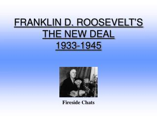FRANKLIN D. ROOSEVELT'S THE NEW DEAL 1933-1945