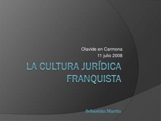 La cultura jurídica  franquista Sebastián Martín