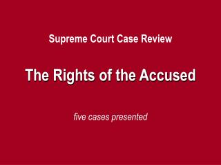 Supreme Court Case Review The Rights of the Accused five cases presented