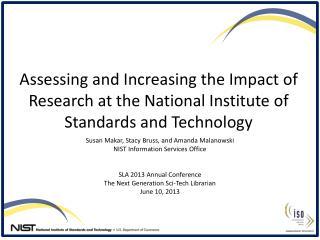 Susan  Makar , Stacy Bruss, and Amanda Malanowski NIST Information Services Office