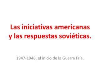Las iniciativas americanas y las respuestas soviéticas.