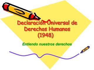 Declaraci�n Universal de Derechos Humanos  (1948)