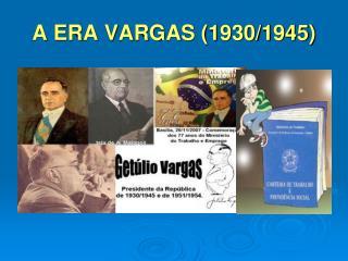 A ERA VARGAS (1930/1945)
