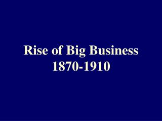 Rise of Big Business 1870-1910