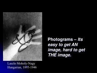 Photograms –  Its easy to get AN image, hard to get THE image.