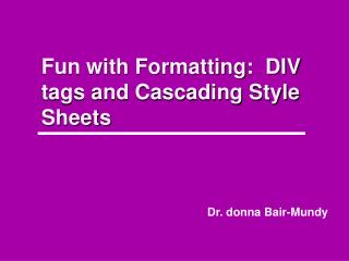 Fun with Formatting:  DIV tags and Cascading Style Sheets