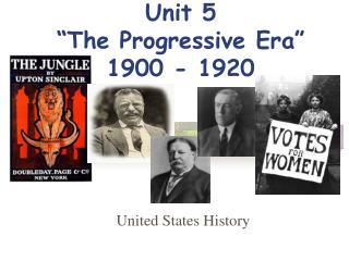 Unit 5 �The Progressive Era� 1900 - 1920