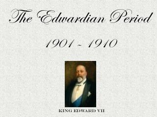 The Edwardian Period 1901 – 1910