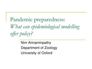 Pandemic preparedness: What can epidemiological modelling offer policy?