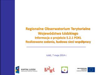 Regionalne Obserwatorium Terytorialne Województwa Łódzkiego Informacja o projekcie 5.2.1 POKL