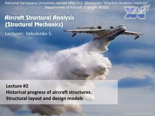 Lecture #2 Historical progress of aircraft structures. Structural layout and design models