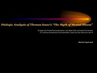 The Myth of Mental Illness Thomas S. Szasz (1960) American Psychologist, 15 , 113-118.