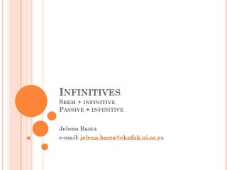Infinitives Seem + infinitive Passive + infinitive