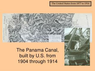 The Panama Canal, built by U.S. from 1904 through 1914