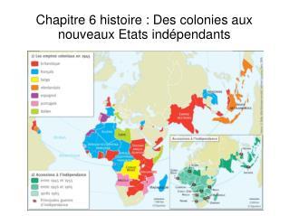 Chapitre 6 histoire : Des colonies aux nouveaux Etats ind�pendants
