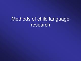 Methods of child language research