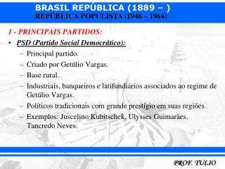 1 - PRINCIPAIS PARTIDOS: PSD (Partido Social Democrático): Principal partido.