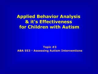 Topic #3 ABA 553 - Assessing Autism Interventions