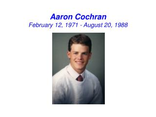 Aaron Cochran February 12, 1971 - August 20, 1988