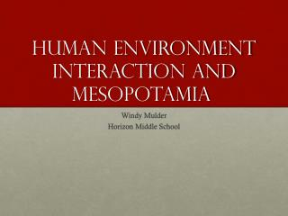 Human Environment interaction and  mesopotamia