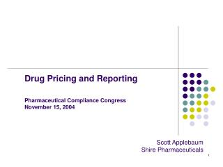 Drug Pricing and Reporting   Pharmaceutical Compliance Congress November 15, 2004