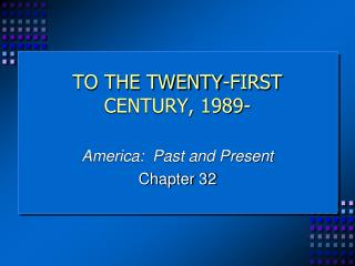 TO THE TWENTY-FIRST CENTURY, 1989-