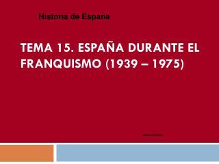 Tema 15. España durante el franquismo (1939 – 1975)