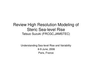 Review High Resolution Modeling of Steric Sea-level Rise Tatsuo Suzuki (FRCGC,JAMSTEC)