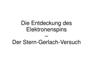 Die Entdeckung des Elektronenspins  –  Der Stern-Gerlach-Versuch