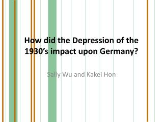 How did the Depression of the 1930's impact upon Germany?