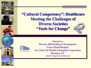 Cultural Competency : Healthcare Meeting the Challenges of  Diverse Societies  Tools for Change