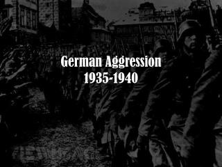 German Aggression  1935-1940