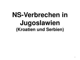 NS-Verbrechen  in Jugoslawien   (Kroatien und Serbien)