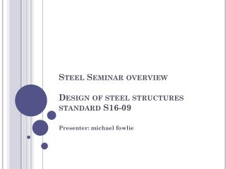 Steel Seminar overview Design of steel structures standard S16-09