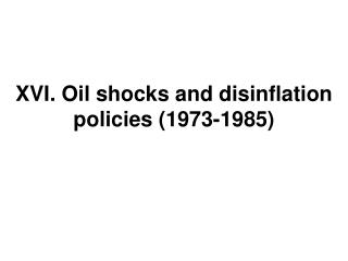 XVI. Oil shocks and disinflation policies (1973-1985)