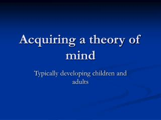 Acquiring a theory of mind