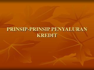 PRINSIP-PRINSIP PENYALURAN KREDIT