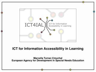 ICT for Information Accessibility in Learning Marcella Turner-Cmuchal