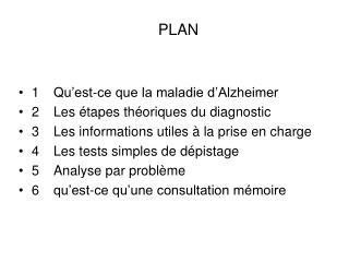PLAN   1 Qu est-ce que la maladie d Alzheimer  2 Les  tapes th oriques du diagnostic  3 Les informations utiles   la pri