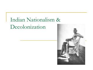 Indian Nationalism & Decolonization