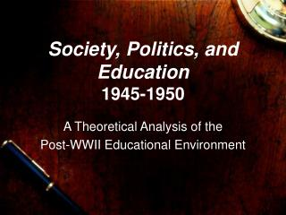 Society, Politics, and Education 1945-1950