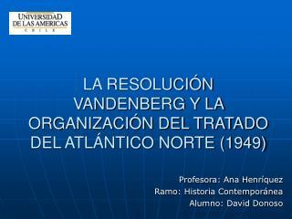LA RESOLUCIÓN VANDENBERG Y LA ORGANIZACIÓN DEL TRATADO DEL ATLÁNTICO NORTE (1949)