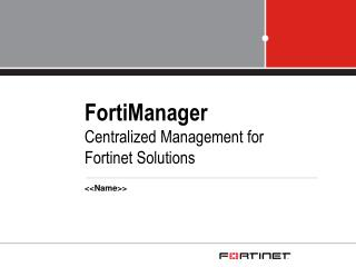 FortiManager Centralized Management for Fortinet Solutions