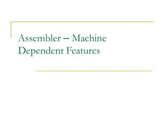 Assembler  –  Machine Dependent Features
