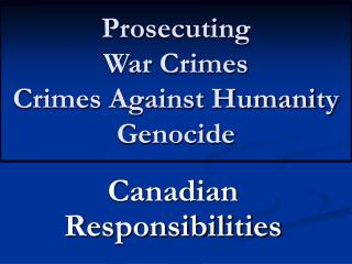 Prosecuting War Crimes Crimes Against Humanity Genocide